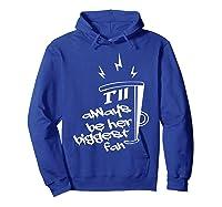 I'll Always Be Her Biggest Fan Cheer Mom Cheerleader Shirts Hoodie Royal Blue