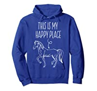 This Is My Happy Place Horse Lover T-shirt Horseback Riding Hoodie Royal Blue