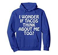 Wonder F Tacos Think About Me Too Shirts Hoodie Royal Blue
