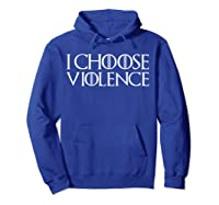 I Choose Violence Saint Patricks Day T Shirt Hoodie Royal Blue