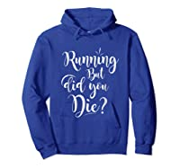 Running But Did You Die? Funny T-shirt Hoodie Royal Blue
