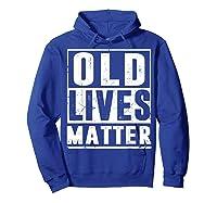 Old Lives Matter T-shirt 40th 50th 60th 70th Birthday Gift Hoodie Royal Blue