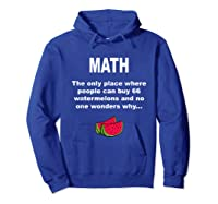 Funny Watermelons Math Gift With Humor For Tea Shirts Hoodie Royal Blue