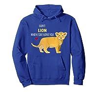 Ain't Lion When Say Love You Cute Lion Cub Pun Shirts Hoodie Royal Blue