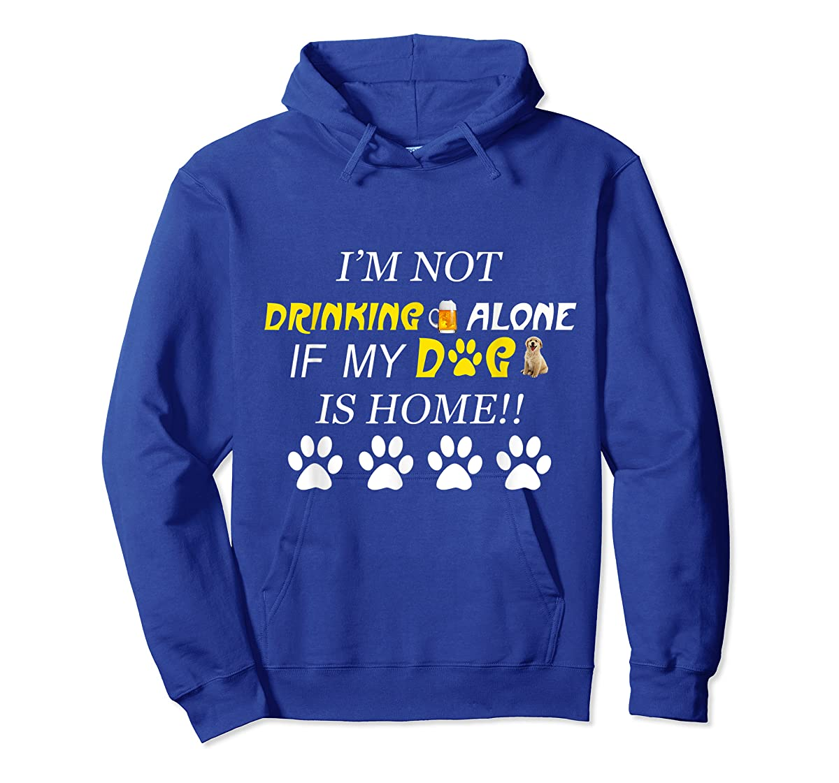 I'm Not Drinking Alone If My Dog Is Home Shirt Family Lover-Hoodie-Royal
