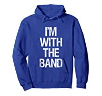 I'm With The Band T Shirt - Funny Music Clothing Hoodie Royal Blue