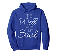It Is Well With My Soul Shirt Christian Faith T Shirt Peace Hoodie Royal Blue