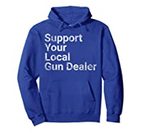 Support Your Local Gun Dealer Love Second Adt Shirts Hoodie Royal Blue