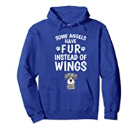 Some Angels Have Fur Instead Of Wings Miniature Schnauzer Shirts Hoodie Royal Blue