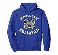 Totally Koalafied T-shirt Funny Job Qualification Pun Joke Hoodie Royal Blue