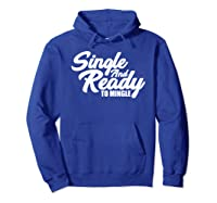 Single And Ready To Mingle Valentine T Shirt Hoodie Royal Blue