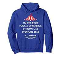 Barnum Quote No One Ever Made A Difference Shirts Hoodie Royal Blue