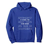 Integrity Is Doing The Right Thing Even When No One Watching Shirts Hoodie Royal Blue