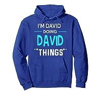I'm David Doing David Things Funny First Name Shirts Hoodie Royal Blue