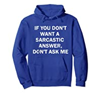 If You Don't Want A Sarcastic Answer Don't Ask Me Shirts Hoodie Royal Blue
