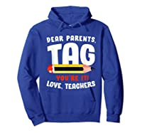 Dear Parents Tag Youre It Love Teas 2019 Last Day School Shirts Hoodie Royal Blue