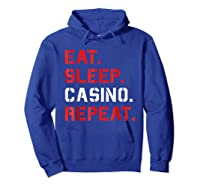 Eat Sleep Casino Repeat T Shirt The Gambling Gift Tees Hoodie Royal Blue