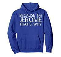 Because I'm Jerome That's Why Fun Shirt Funny Gift Idea Hoodie Royal Blue