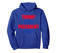 Trump Best President Ever 2020 Election Vote Shirts Hoodie Royal Blue
