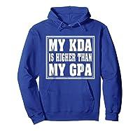 My Kda Is Higher Than My Gpa Shirts Hoodie Royal Blue
