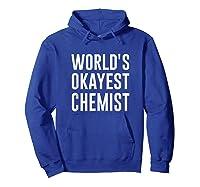 Worlds Okayest Chemist Gift For Chemist Shirts Hoodie Royal Blue