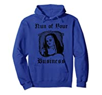 Nun Of Your Business Funny Catholic Shirts Hoodie Royal Blue