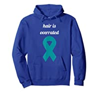 Ovarian Cancer Awareness Hair Is Overrated Funny Bald Shirts Hoodie Royal Blue