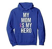 My Mom Is My Hero Shirt Children Of Breast Cancer Ribbon Tee Hoodie Royal Blue
