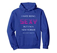 Hate Being Sexy But I M A Funny New Yorker New York Ny State T Shirt Hoodie Royal Blue