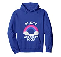 Funny Bisexual - Bi, Shy And Ready To Cry T-shirt Hoodie Royal Blue