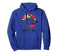 Wuff Da Funny Norwegian Uff Da Viking Dog Shirts Hoodie Royal Blue