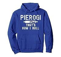 Pierogi That's How I Roll Polish Food Poland Funny T-shirt Hoodie Royal Blue