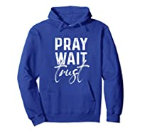 Pray Wait Trust God Cute Motivational Quote Christian Gift Shirts Hoodie Royal Blue