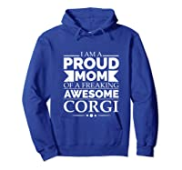 Proud Mom Of An Awesome Corgi Dog Mom Dog Owner Mother's Day T-shirt Hoodie Royal Blue