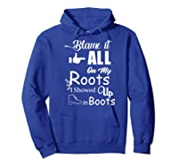 Blame It All On My Roots I Showed Up In Boots Premium T-shirt Hoodie Royal Blue