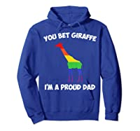 You Bet Giraffe I M A Proud Dad Lgbt For Dad Gifts Shirts Hoodie Royal Blue