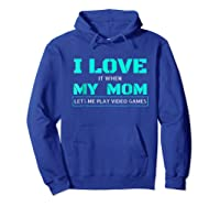 Love T When My Mom Lets Me Play Video Games Shirts Hoodie Royal Blue