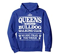 Bulldog Dog Walking Funny Queens New York Slogan Shirts Hoodie Royal Blue