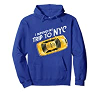 I Survived My Trip To Nyc T Shirt New York City Taxi Cab Tee Hoodie Royal Blue