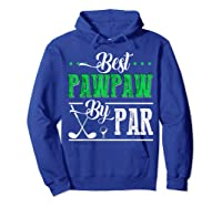 Best Pawpaw By Par Funny Golf Father's Day Gift Shirts Hoodie Royal Blue