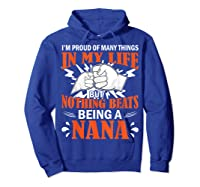 I'm Proud Many Things In My Life Nothing Beats Being A Nana Shirts Hoodie Royal Blue