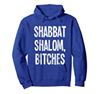 Shabbat Shalom Bitches - Funny Jewish Jew Shabbos T-shirt Hoodie Royal Blue