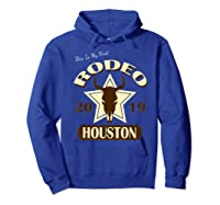 Rodeo 2019 T Shirt This Is My First Houston Rodeo Hoodie Royal Blue