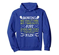 Funny Rowing T-shirt - No Halftime No Timeouts Rowing Tee Hoodie Royal Blue