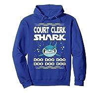 Court Clerk Shark Doo Doo Doo Funny Gift Shirts Hoodie Royal Blue