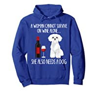 A Woman Cannot Survive On Wine Alone T-shirt Dog Lover Gift Hoodie Royal Blue