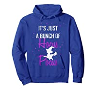 It's Just A Bunch Of Hocus Pocus Funny Witch Gift Shirts Hoodie Royal Blue