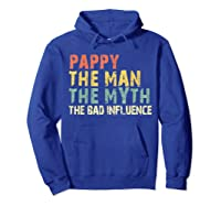 Pappy The Man Myth Bad Influence Vintage Gift Shirts Hoodie Royal Blue