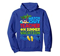 Watch Out Tea On Summer Vacation Every Child Left Behind Shirts Hoodie Royal Blue