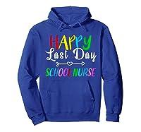 Happy Last Day Of School Nurse Tea Appreciation Students Shirts Hoodie Royal Blue